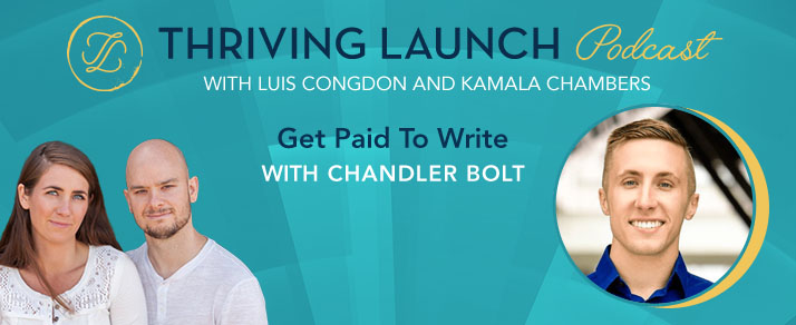 Get Paid To Write - Chandler Bolt - Thriving Launch Podcast
