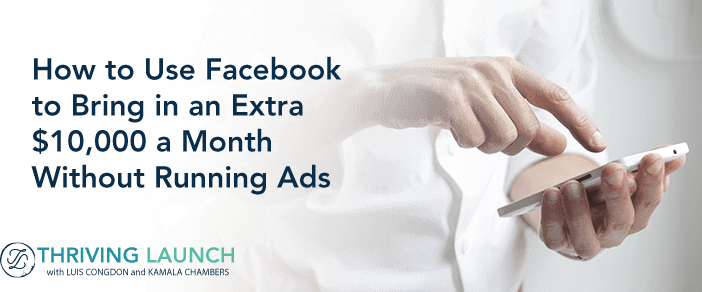 How to Use Facebook to Bring in an Extra $10,000 a Month Without Running Ads